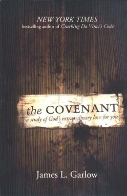 The Covenant: A Study of God's Extraordinary Love for You, Revised Edition  -     By: James Garlow