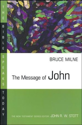 The Message of John: The Bible Speaks Today [BST]    -     Edited By: John Stott     By: Bruce Milne