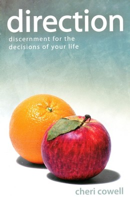 Direction: Discernment for the Decisions of Your Life  -     By: Cheri Cowell