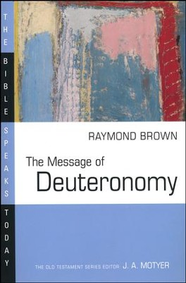 The Message of Deuteronomy: The Bible Speaks Today [BST]   -     Edited By: J.A. Motyer     By: Raymond Brown