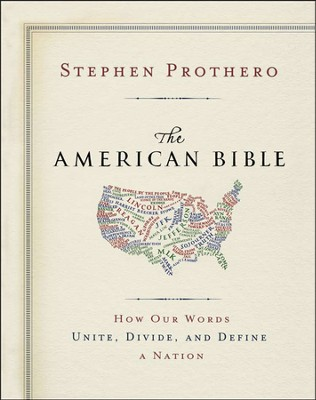The American Bible: How Our Words Unite, Divide, and Define a Nation  -     By: Stephen Prothero