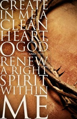 Create in Me a Clean Heart (Psalm 51:10)   -