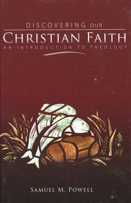 Discovering Our Christian Faith: An Introduction to Theology  -     By: Samuel M. Powell