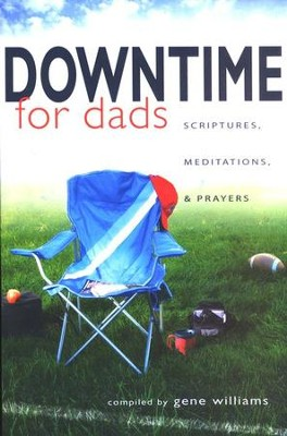 Downtime for Dads: Scriptures, Meditations, and Prayers  -     By: Gene Williams