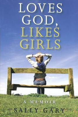 Loves God, Likes Girls  -     By: Sally Gary