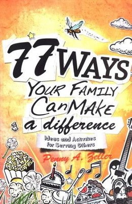 77 Ways Your Family Can Make a Difference: Ideas and Activities for Serving Others  -     By: Penny A. Zeller