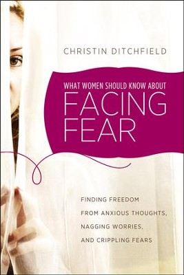 What Women Should Know About Facing Fear  -     By: Christin Ditchfield
