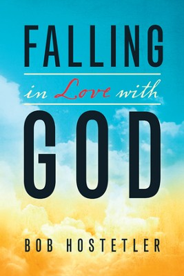 Falling In Love With God  -     By: Bob Hostetler
