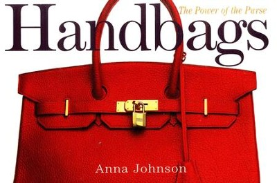 Handbags: The Power of the Purse   -     By: Anna Johnson, Eri Morita