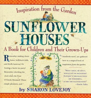 Sunflower Houses: Inspiration from the Garden   -     By: Sharon Lovejoy