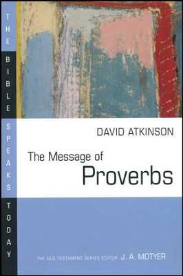 The Message of Proverbs: The Bible Speaks Today [BST]   -     Edited By: J.A. Motyer     By: David Atkinson