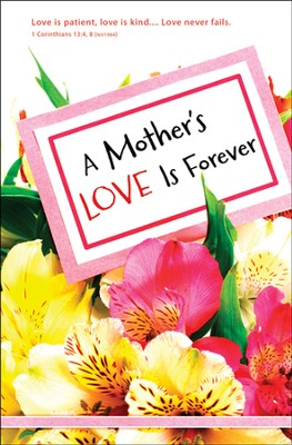 A Mother's Love Is Forever (1 Corinthians 13:4, 8, NIV 1984)  -