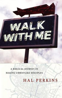 Walk with Me: A Biblical Journey in Making Christlike Disciples  -     By: Hal Perkins