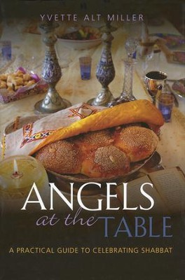 Angels at the Table: A Practical Guide to Celebrating Shabbat  -     By: Yvette Alt Miller