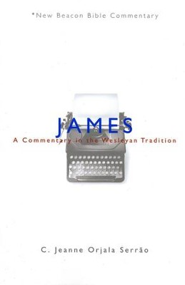 NBBC, James: A Commentary in the Wesleyan Tradition   -     By: Jeanne Orjala Serrao