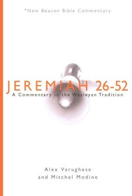 NBBC, Jeremiah 26-52: A Commentary in the Wesleyan Tradition  -     By: Alex Varughese, Mitchell Modine