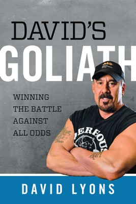 David's Goliath: Winning the Battle Against All Odds   -     By: David Lyons