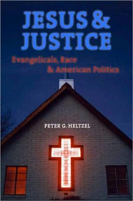 Jesus and Justice: Evangelicals, Race, and American Politics  -     By: Peter Goodwin Heltzel
