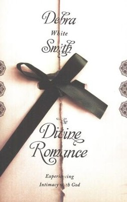 The Divine Romance: Experiencing Intimacy With God  -     By: Debra White Smith