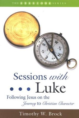 Sessions with Luke: Following Jesus on the Journey to Christian Character  -     By: Timothy W. Brock