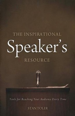 The Inspirational Speaker's Resource: Tools for Reaching Your Audience Every Time  -     By: Stan Toler