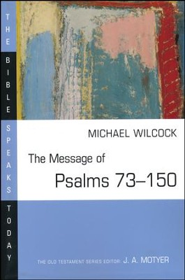 The Message of Psalms 72-150: The Bible Speaks Today [BST]   -     Edited By: J.A. Motyer     By: Michael Wilcock
