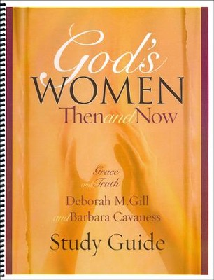 God's Women - Then and Now - Study Guide   -     By: Deborah M. Gill, Barbara Cavaness