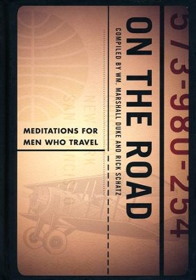On the Road: Meditations for Men Who Travel  -     Edited By: Wm. Marshall Duke, Rick Schatz     By: Wm. Marshall Duke(Eds.) & Rick Schatz(Eds.)