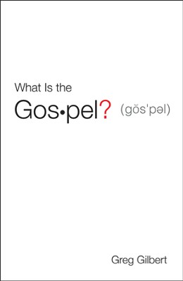What is the Gospel? 25 Tracts   -     By: Greg Gilbert