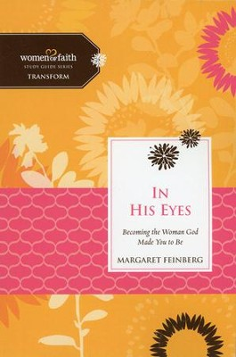 In His Eyes: Becoming the Woman God Made You to Be   -     By: Margaret Feinberg