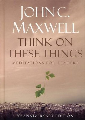 Think on These Things: Meditations for Leaders, 30th Anniversary Edition  -     By: John C. Maxwell