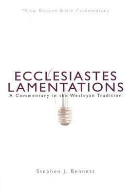 NBBC, Ecclesiastes Lamentations: A Commentary in the Wesleyan Tradition  -     By: Stephen J. Bennett