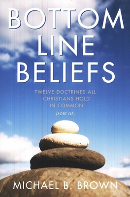 Bottom Line Beliefs: Twelve Doctrines All Christians Hold in Common (Sort of)  -     By: Michael B. Brown