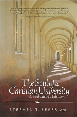 The Soul of a Christian University: A Field Guide for Educators  -     Edited By: Stephen T. Beers     By: Stephen T. Beers(Ed.)