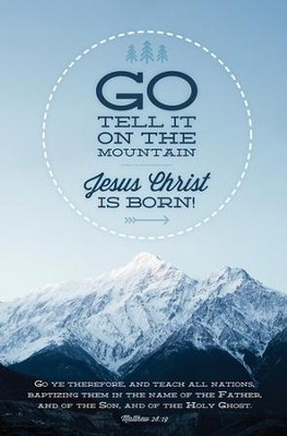 Go, Tell It on the Mountain (Matthew 28:19)   -