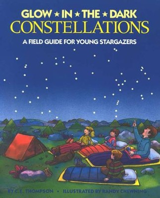 Glow-In-The-Dark Constellations: A Field Guide for Young Stargazers  -     By: C.E. Thompson, Randy Chewning