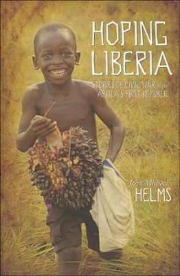 Hoping Liberia: Stories of Civil War from Africa's First Republic  -     By: John Michael Helms