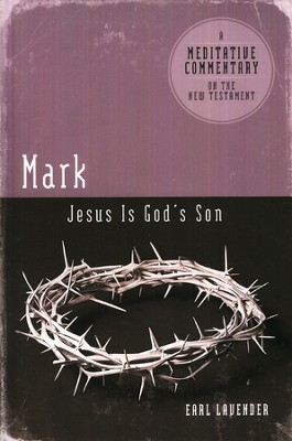 Meditative Commentary Series: Mark Jesus is God's Son  -     By: Earl Lavender