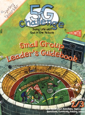 5-G Challenge, Spring: Small Group Leader's Guidebook, Grade 2/3  -     By: Willow Creek