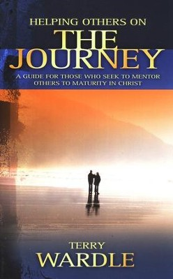 Helping Others on the Journey: A Guide for Those Who  Seek to Mentor Others to Maturity in Christ  -     By: Terry Wardle