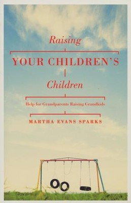Raising Your Children's Children: Help for Grandparents Raising Grandkids  -     By: Martha Evans` Sparks
