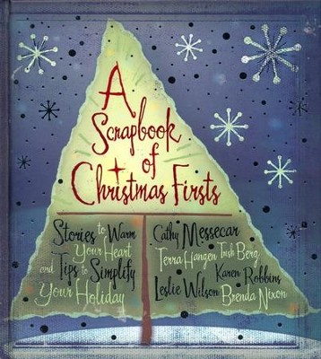 A Scrapbook of Christmas Firsts: Stories to Warm Your Heart & Tips to Simplify Your Holidays  -     By: Cathy Messecar, Terra Hagen