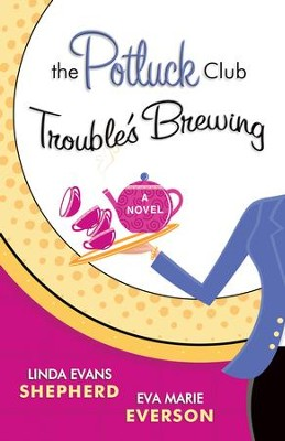 Potluck Club-Trouble's Brewing, The: A Novel - eBook  -     By: Linda Evans Shepherd, Eva Marie Everson