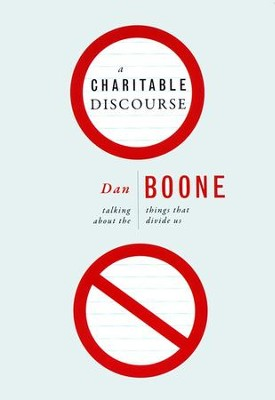 A Charitable Discourse: Talking about the Things That Divide Us  -     By: Dan Boone