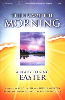 Then Came Morning: A Ready-to-Sing Easter--Choral Book  -