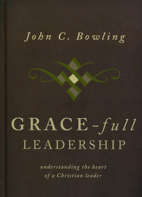 Grace-Full Leadership: Understanding the Heart of a Christian Leader  -     By: John Bowlng