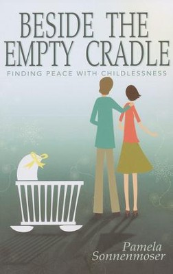 Beside the Empty Cradle: Finding Peace with Childlessness  -     By: Pamela Sonnenmoser