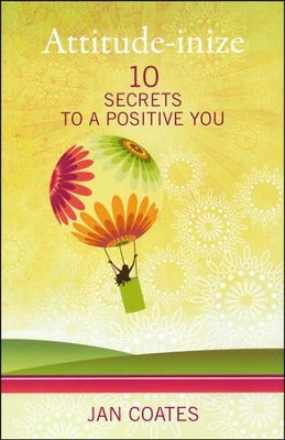 Attitude-inize: 10 Secrets to a Positive You  -     By: Jan Coates