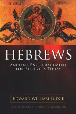 Hebrews: Ancient Encouragement for Believers Today   -     By: Edward William Fudge