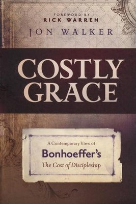 Costly Grace: A Contemporary View of Bonhoeffer's The Cost of Discipleship  -     By: Jon Walker